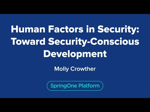 Molly Crowler: Human Factors in Security: Toward Security-Conscious Development