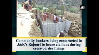 Community bunkers being constructed in J&K's Rajouri to hous…