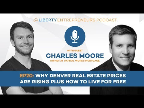LE20: Charles Moore – Why Denver Real Estate Prices Are Rising Plus How to Live for Free
