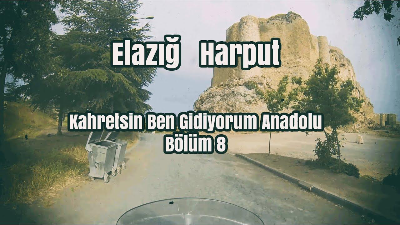 Elazığ Harput Gezisi Kahretsin Ben Gidiyorum Anadolu Bölüm 8