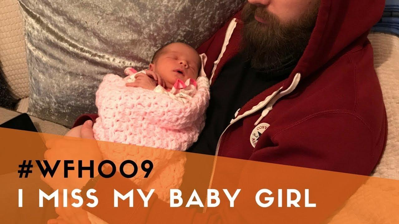 Wfh009 I Miss My Baby Girl Youtube
