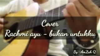 Bukan untukku - RACHMI AYU COVER || By : Amzah Q || lagunya bikin sedih,bikin galau,bikin nangis