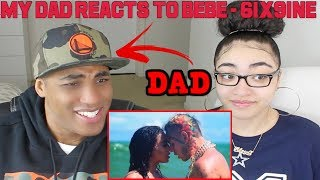 MY DAD REACTS TO BEBE - 6ix9ine Ft. Anuel AA (Official Music Video) REACTION
