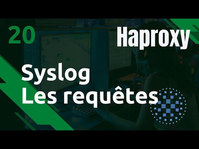 Haproxy - 20. Syslog : loguer les requêtes