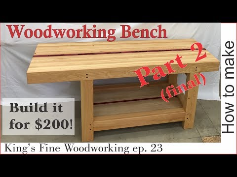 23 –  making an Extreme Woodworking Bench at under $200 component 2 – final