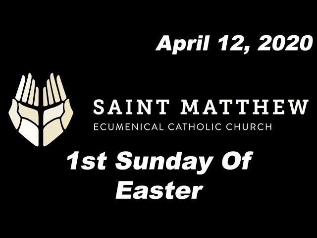 The 1st Sunday Of Easter - Full Mass [Saint Matthew Ecumenical Catholic Church]
