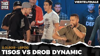 Drob Dynamic vs. Tisos - Takeover Freestyle Contest | Leipzig 11.01.19 (VF 4/4)