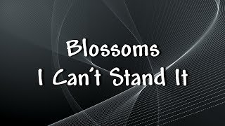 Blossoms - I Can't Stand It - Lyrics