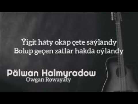 Palwan Halmyradow-Owgan Rowayaty. (Sözleri Bilen)