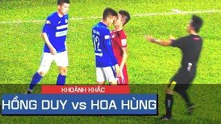 """Tình huống Hồng Duy vs Hoa Hùng va chạm """"tóe lửa"""" cực kỳ quyết liệt"""