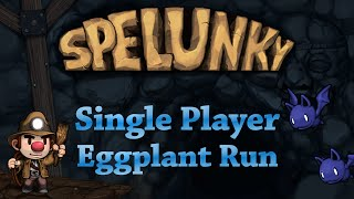 Spelunky single player eggplant run without breaking the Moai Head in 22:47.050