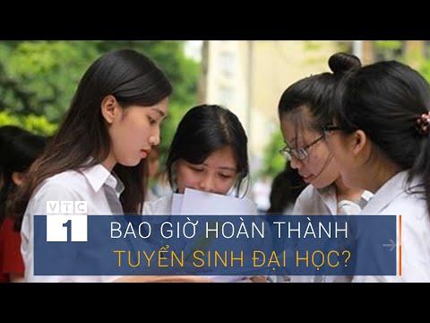 Bao giờ sẽ hoàn thành tuyển sinh Đại học?   VTC1