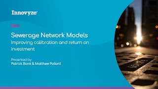 Sewerage Network Models Improving Calibration and Return On Investment