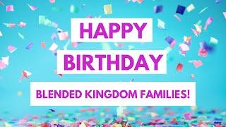 Happy Birthday, Blended Kingdom Families!