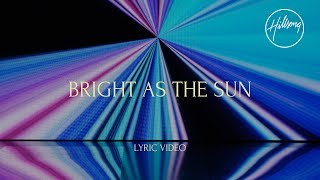 Bright As The Sun (Official Lyric Video)- Hillsong Worship
