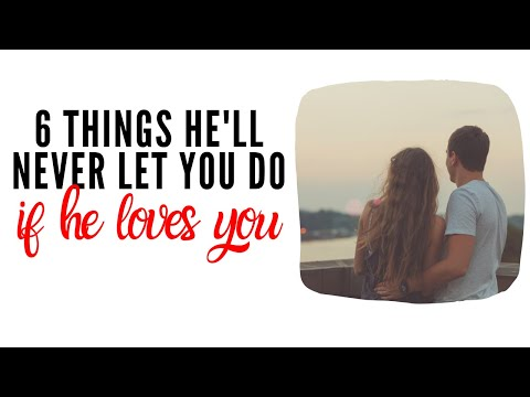 6 Things a Man Who REALLY Loves You WILL NEVER LET YOU DO - Subtle Signs He Loves You