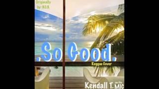 B.O.B. - So Good - Kendall T. (Reggae Cover)