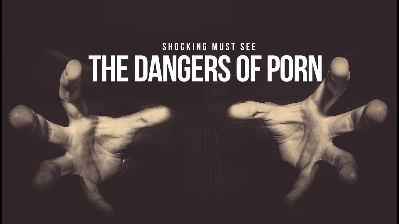 Dangers of watching ponography