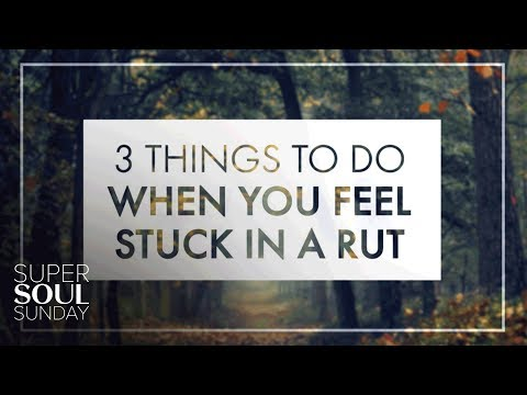 3 Things to Do When You Feel Stuck in a Rut | SuperSoul Sunday | Oprah Winfrey Network