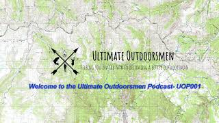 Welcome to the Ultimate Outdoorsmen Podcast- UOP001