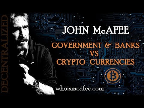 Governments & Banks VS Crypto Currencies (John McAfee)