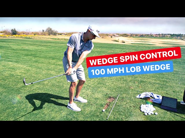 WEDGE SPIN CONTROL AND THE 100MPH LOB SHOT