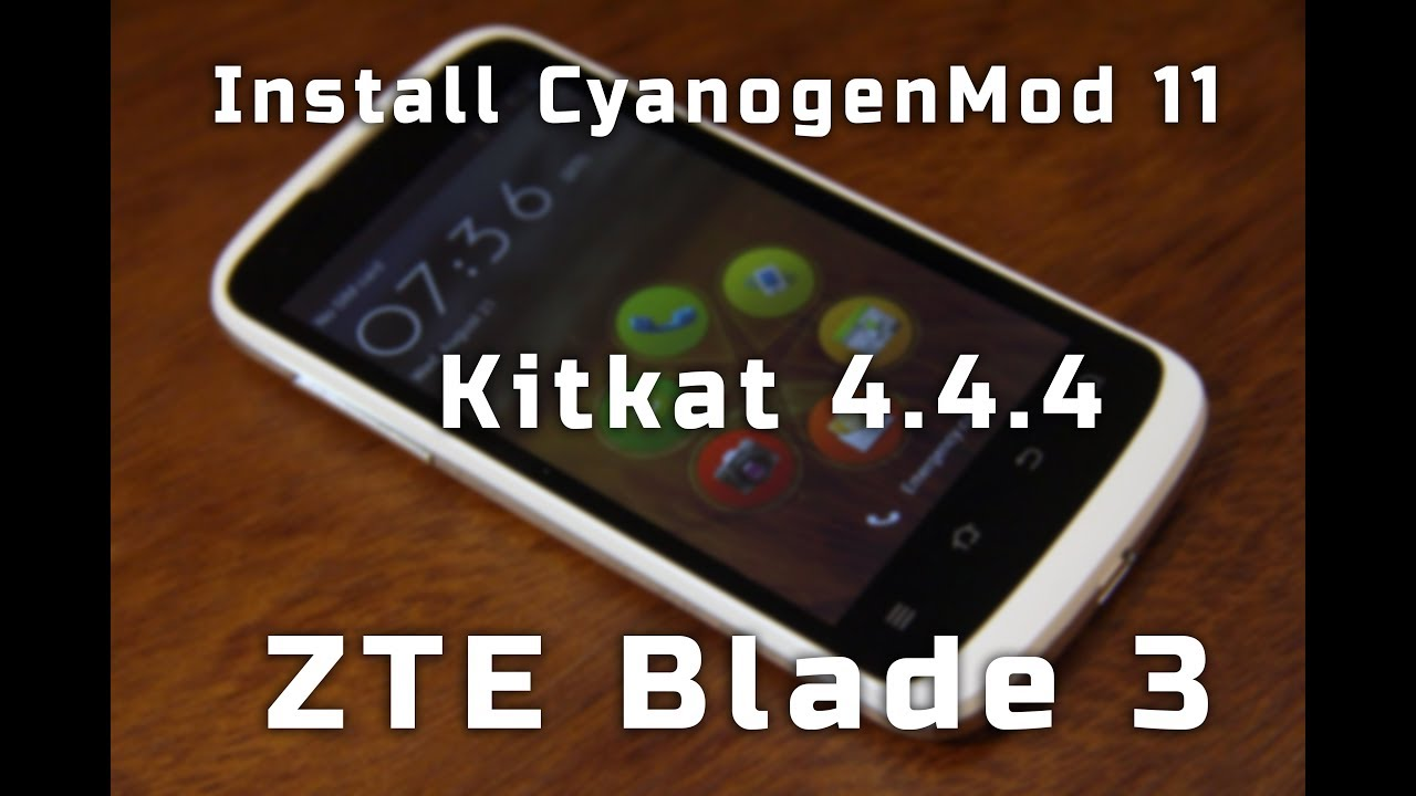 Install CyanogenMod 11 on ZTE Blade 3 (android 4 4 4)