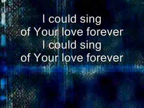 I Could Sing Of Your Love Forever Youtube