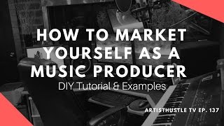 How To Market Yourself as a Music Producer: DIY Tutorial & Examples