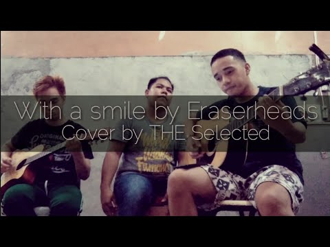 With A Smile by Eraserheads (Cover by THE Selected)