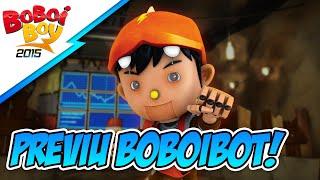 BoBoiBoy: Previu BoBoiBot!