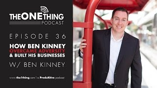 Ep. 36 - How Ben Kinney Overcame Adversity & Built His Businesses