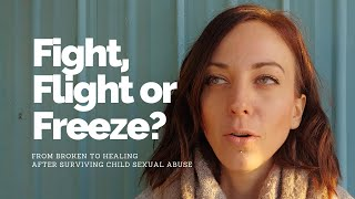 Recovering From Child Sexual Abuse - Fight, Flight Or Freeze Response Ep 01