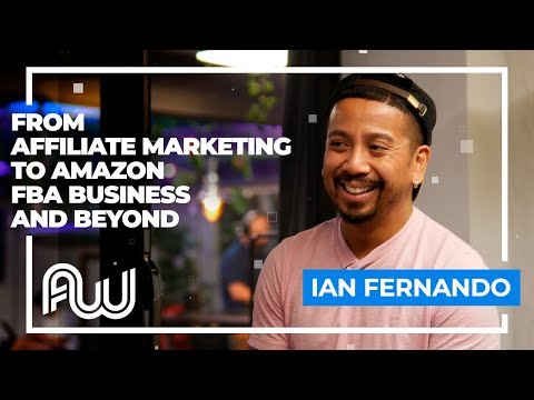 Ian Fernando. From Affiliate Marketing To Amazon FBA Business And Beyond