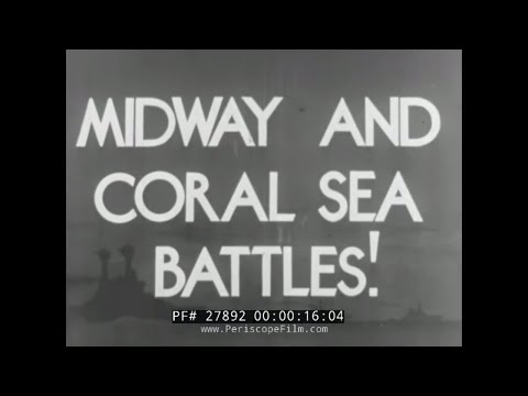 BATTLE OF THE CORAL SEA & BATTLE OF MIDWAY NEWSREEL WWII 27892