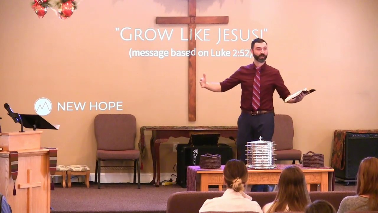 Video Sermons - Luke 2 Verse 52 - Grow Like Jesus - New Hope Christian Chapel