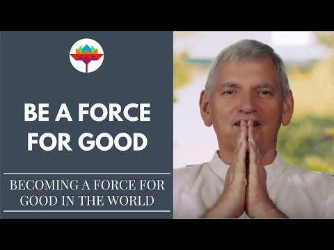 Be A Force For Good In The World | Science of Identity Foundation