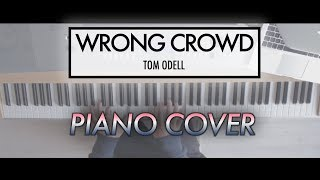 Wrong Crowd - Tom Odell | Piano Cover