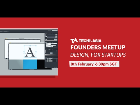 Tech in Asia Founders Meetup: Design, for Startups