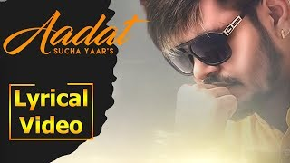 Aadat - Sucha Yaar | Latest Lyrical Video 2019 | AIM Punjabi
