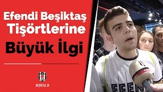 Efendi Beşiktaş Tişörtlerine Taraftarlarımız Büyük İlgi Gösterdi