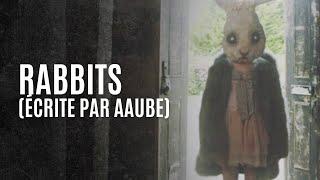 Pourquoi Avoir Peur ? - Rabbits (écrite par Aaube)