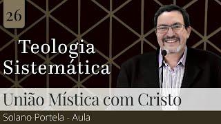 26. União Mística com Cristo e a Ordem de Salvação (Aula) - Pb. Solano Portela