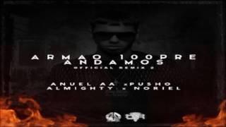 Armao 100pre Andamos (Remix) - Anuel AA Ft. Pusho, Almighty & Noriel (Original) ★REGGAETON 2016★