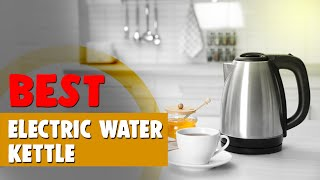Best Electric Water Kettle in 2021 – According to Hyperenthusiastic Reviewers!