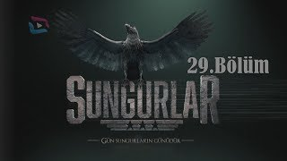 SUNGURLAR - Bölüm 29 (Uzun Versiyon)