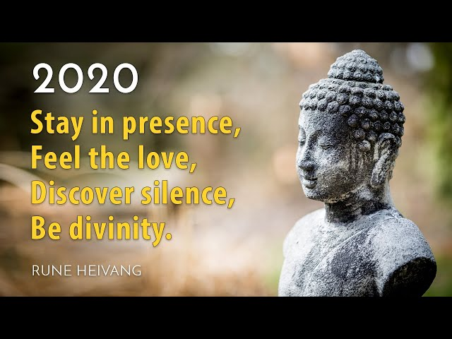 2020 Stay in presence, Feel the love, Discover silence, Be divinity