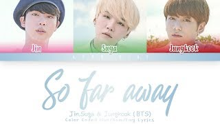Suga, Jin, & Jungkook of BTS (방탄소년단) - so far away (Color Coded Lyrics Han/Rom/Eng)