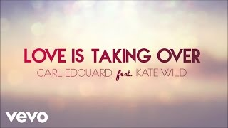 Carl Edouard - Love Is Taking Over ft. Kate Wild