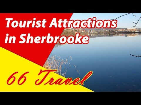 List 8 Tourist Attractions in Sherbrooke, Quebec | Travel to Canada